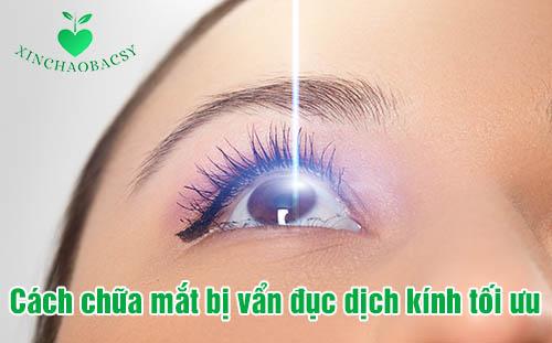 3 cách chữa mắt bị vẩn đục dịch kính hiệu quả cần nắm rõ